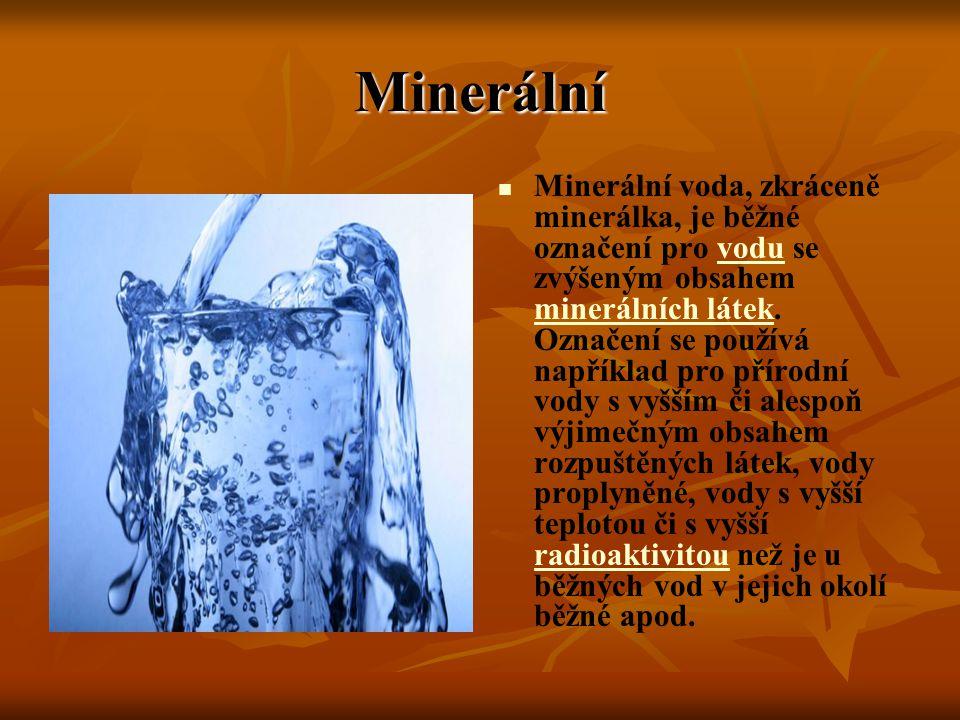 Minerální Minerální voda, zkráceně minerálka, je běžné označení pro vodu se zvýšeným obsahem minerálních látek. Označení se používá například pro přír