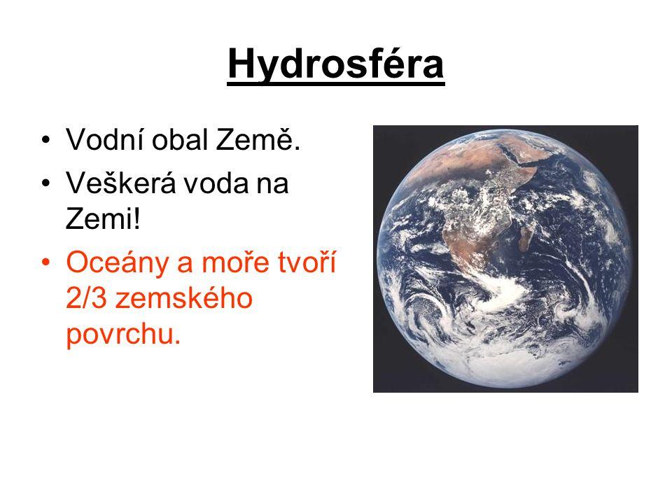 Hydrosféra Vodní obal Země. Veškerá voda na Zemi! Oceány a moře tvoří 2/3 zemského povrchu.
