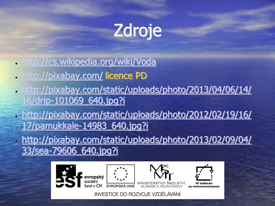 Zdroje ● http://cs.wikipedia.org/wiki/Voda http://cs.wikipedia.org/wiki/Voda ● http://pixabay.com/ licence PD http://pixabay.com/ ● http://pixabay.com