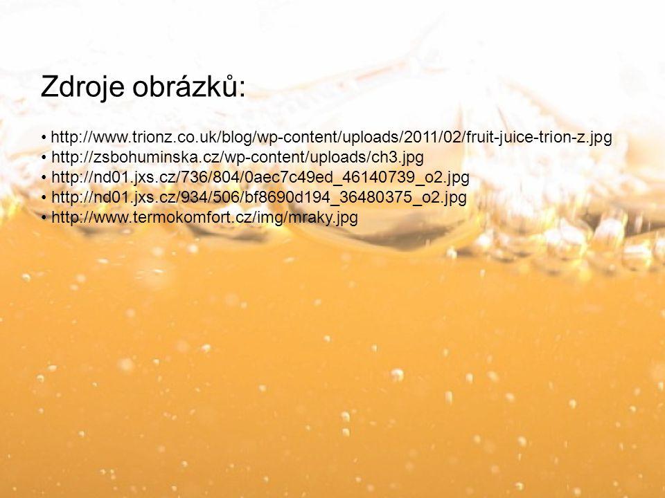 Zdroje obrázků: http://www.trionz.co.uk/blog/wp-content/uploads/2011/02/fruit-juice-trion-z.jpg http://zsbohuminska.cz/wp-content/uploads/ch3.jpg http