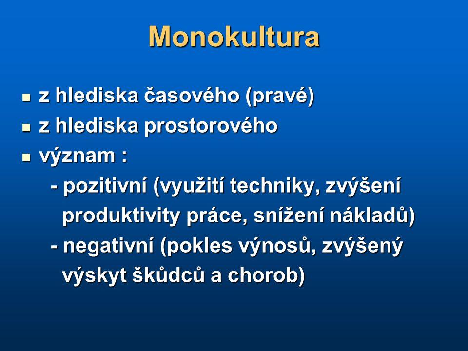 Monokultura z hlediska časového (pravé) z hlediska časového (pravé) z hlediska prostorového z hlediska prostorového význam : význam : - pozitivní (vyu