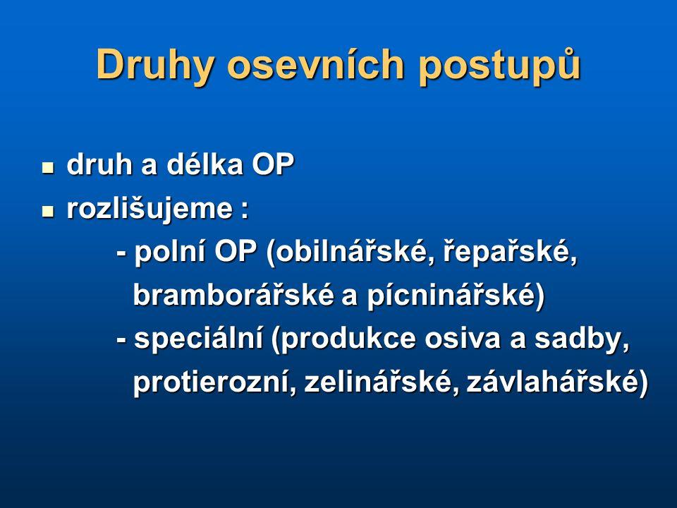 Druhy osevních postupů druh a délka OP druh a délka OP rozlišujeme : rozlišujeme : - polní OP (obilnářské, řepařské, - polní OP (obilnářské, řepařské,