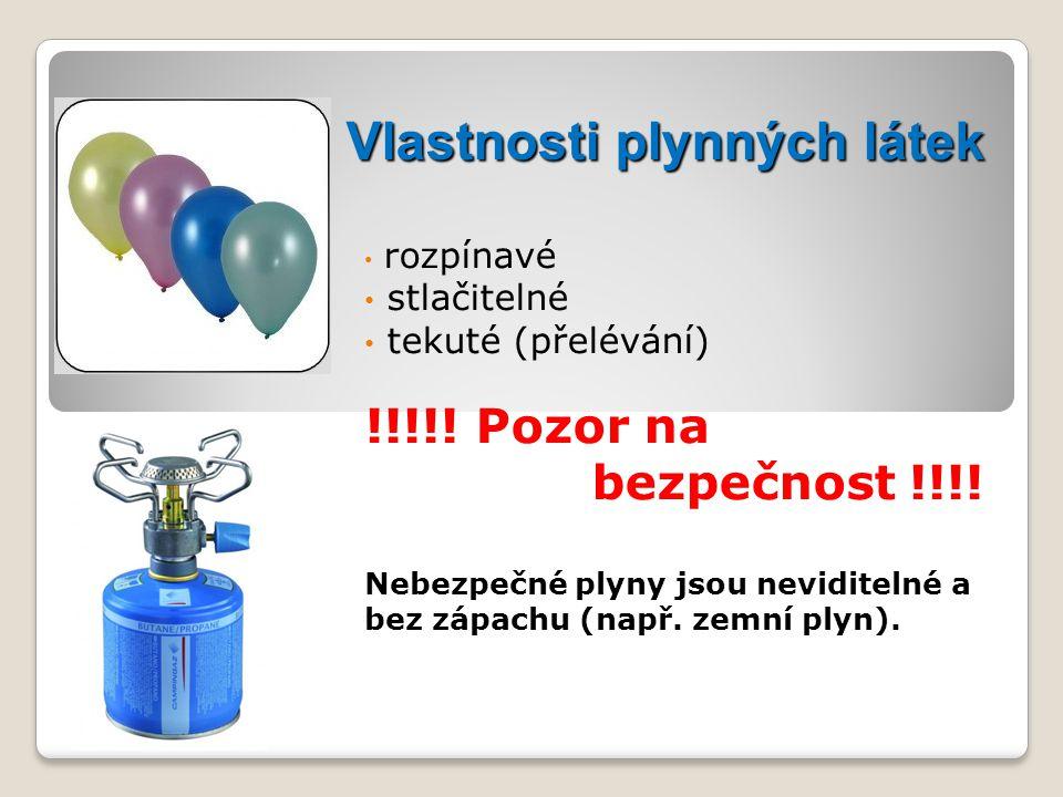 Vlastnosti plynných látek rozpínavé stlačitelné tekuté (přelévání) !!!!! Pozor na bezpečnost !!!! Nebezpečné plyny jsou neviditelné a bez zápachu (nap
