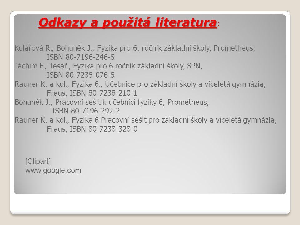 Kolářová R., Bohuněk J., Fyzika pro 6. ročník základní školy, Prometheus, ISBN 80-7196-246-5 Jáchim F., Tesař., Fyzika pro 6.ročník základní školy, SP