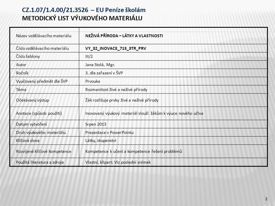 Název vzdělávacího materiáluNEŽIVÁ PŘÍRODA – LÁTKY A VLASTNOSTI Číslo vzdělávacího materiáluVY_32_INOVACE_713_3TR_PRV Číslo šablonyIII/2 AutorJana Sto