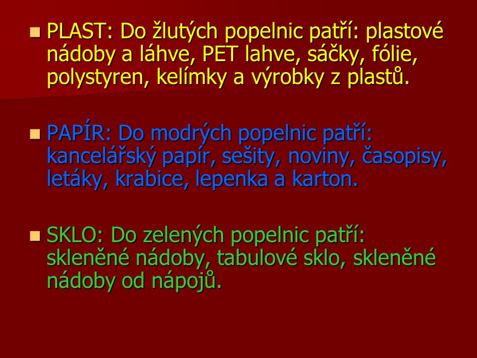 PLAST: Do žlutých popelnic patří: plastové nádoby a láhve, PET lahve, sáčky, fólie, polystyren, kelímky a výrobky z plastů. PLAST: Do žlutých popelnic