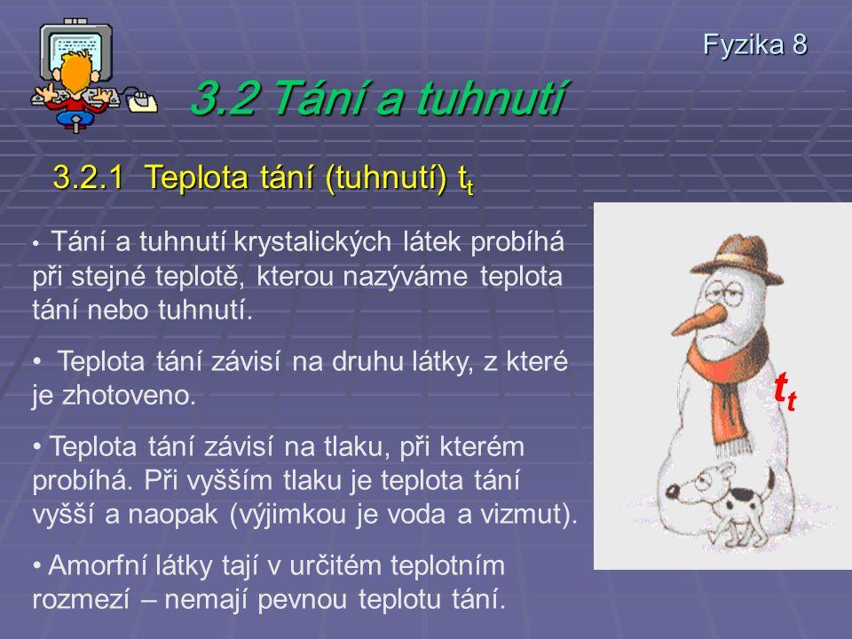 3.2 Tání a tuhnutí 3.2.1 Teplota tání (tuhnutí) t t Tání a tuhnutí krystalických látek probíhá při stejné teplotě, kterou nazýváme teplota tání nebo tuhnutí.