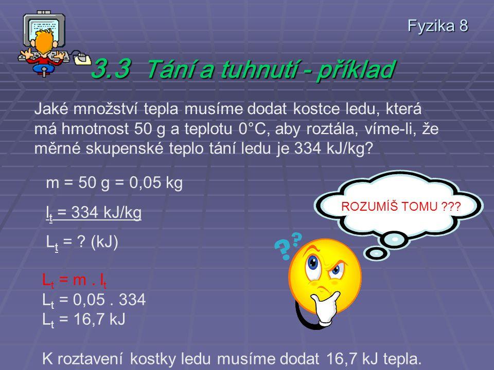 Fyzika 8 3.2 Tání a tuhnutí 3.2.2 Skupenské teplo tání L t Závisí na: hmotnosti tělesa na látce Lt = m. lt Měrné skupenské teplo tání udává množství t