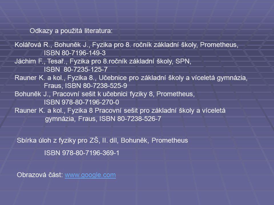 Odkazy a použitá literatura: Obrazová část: www.google.comwww.google.com Kolářová R., Bohuněk J., Fyzika pro 8.
