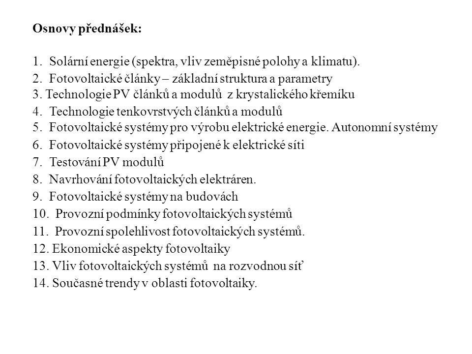 Osnovy přednášek: 1. Solární energie (spektra, vliv zeměpisné polohy a klimatu). 2. Fotovoltaické články – základní struktura a parametry 3. Technolog