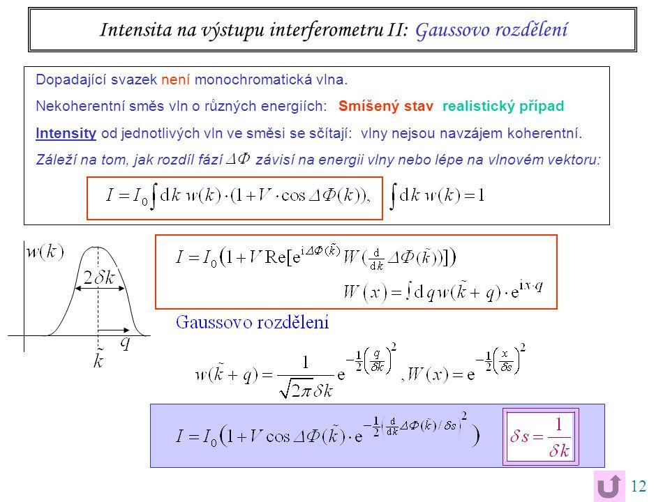 12 Intensita na výstupu interferometru II: Gaussovo rozdělení Dopadající svazek není monochromatická vlna. Nekoherentní směs vln o různých energiích: