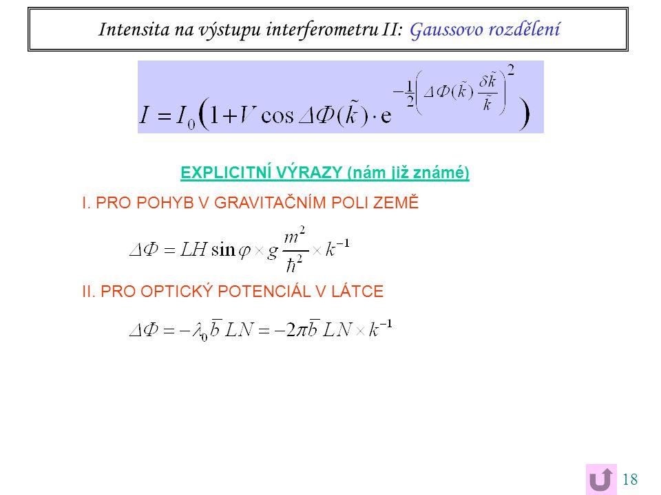 18 Intensita na výstupu interferometru II: Gaussovo rozdělení EXPLICITNÍ VÝRAZY (nám již známé) I. PRO POHYB V GRAVITAČNÍM POLI ZEMĚ II. PRO OPTICKÝ P
