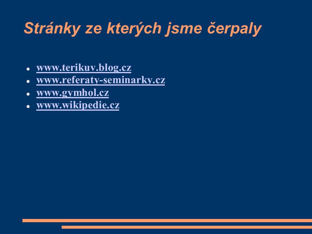Stránky ze kterých jsme čerpaly www.terikuv.blog.cz www.referaty-seminarky.cz www.gymhol.cz www.wikipedie.cz