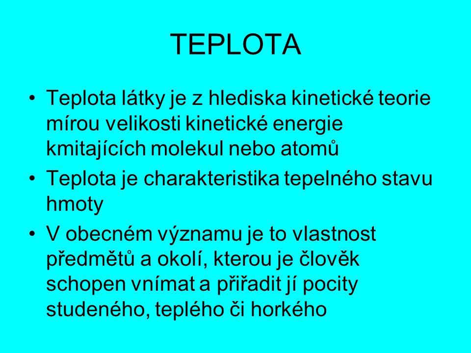 TEPLOTA Teplota látky je z hlediska kinetické teorie mírou velikosti kinetické energie kmitajících molekul nebo atomů Teplota je charakteristika tepel