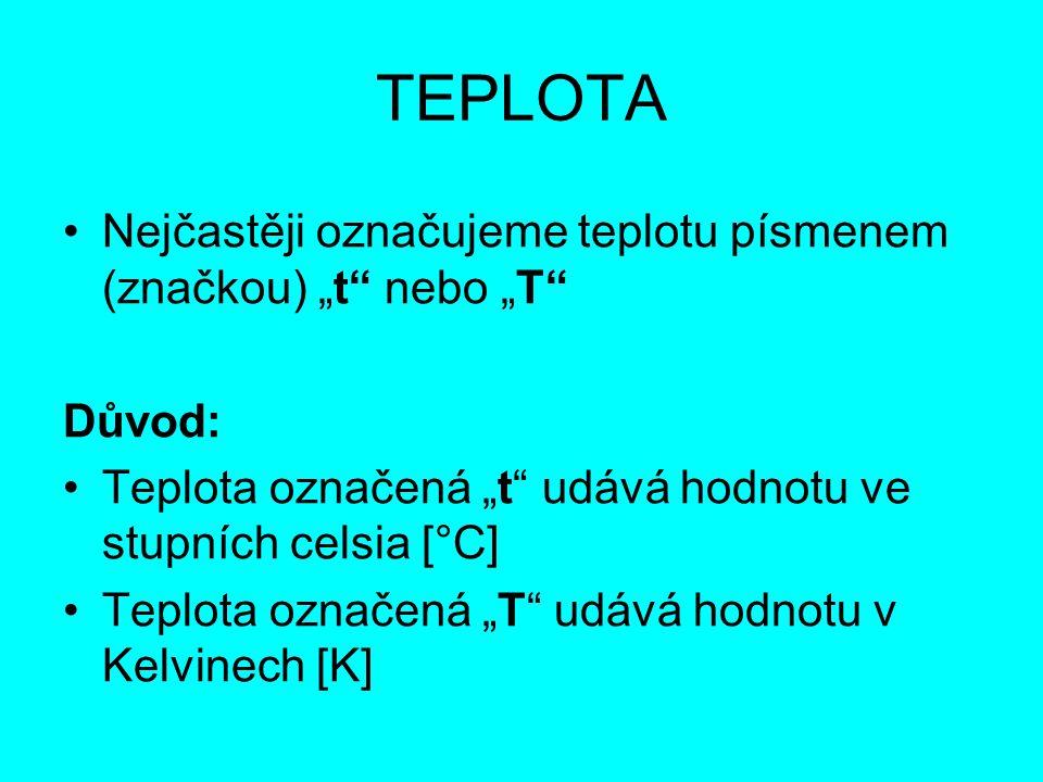 """Vztah mezi """"t a """"T t = hodnota 0 odpovídá teplotě přeměny vody ze skupenství kapalného na tuhé (voda-led) T = hodnota 0 absolutní nuly, kterou nelze dosáhnout Vztah mezi """"t a """"T : T = t +273,15 nebo t = T - 273,15"""