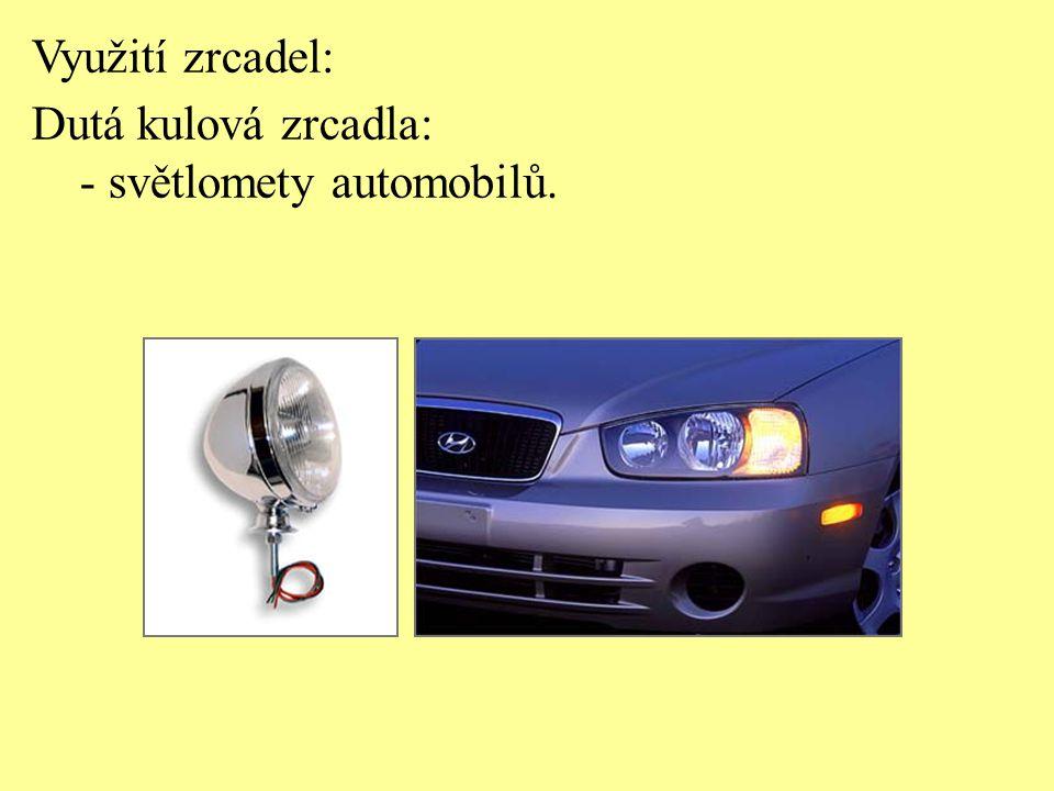 Využití zrcadel: Dutá kulová zrcadla: - světlomety automobilů.
