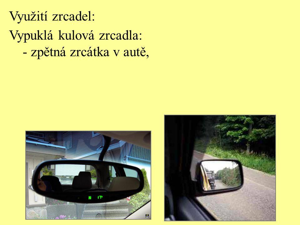 Využití zrcadel: Vypuklá kulová zrcadla: - zpětná zrcátka v autě,