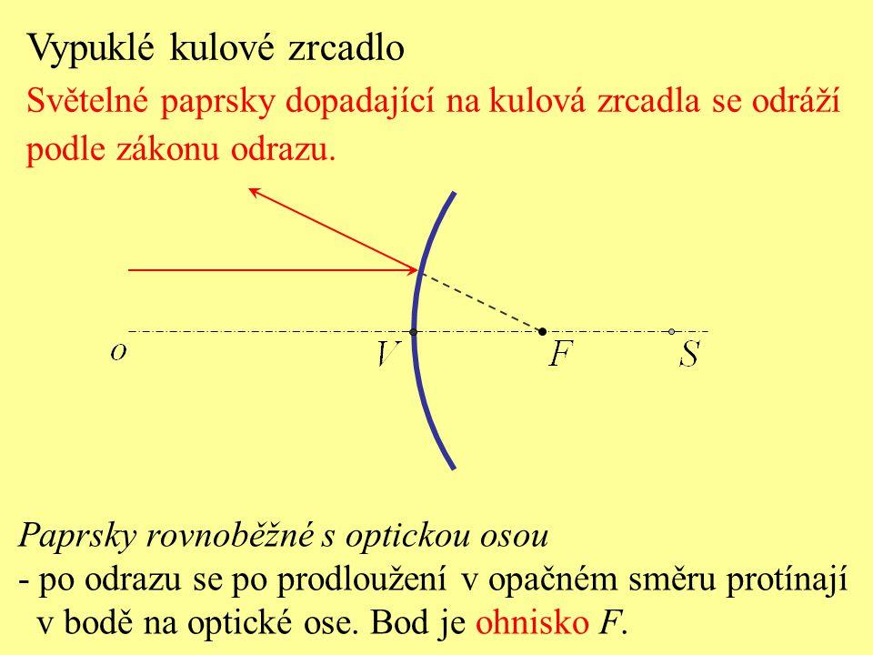Paprsky rovnoběžné s optickou osou - po odrazu se po prodloužení v opačném směru protínají v bodě na optické ose. Bod je ohnisko F. Vypuklé kulové zrc