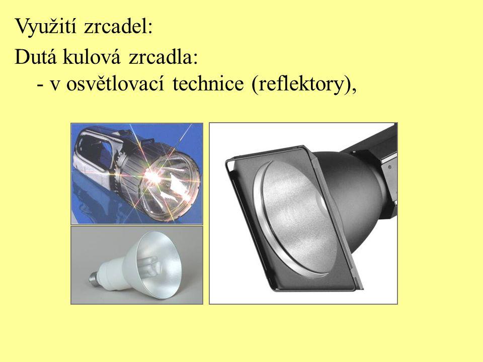 Využití zrcadel: Dutá kulová zrcadla: - v osvětlovací technice (reflektory),