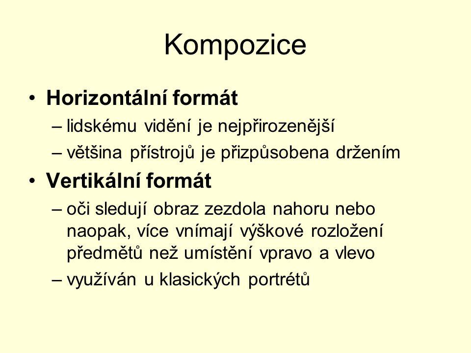 Kompozice Horizontální formát –lidskému vidění je nejpřirozenější –většina přístrojů je přizpůsobena držením Vertikální formát –oči sledují obraz zezd