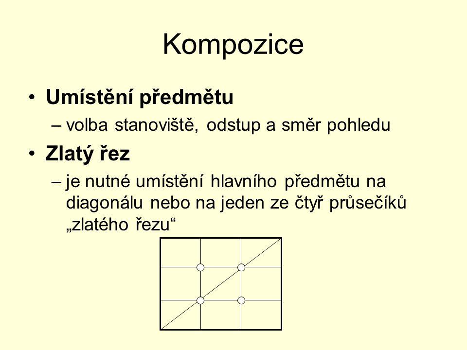 Kompozice Umístění předmětu –volba stanoviště, odstup a směr pohledu Zlatý řez –je nutné umístění hlavního předmětu na diagonálu nebo na jeden ze čtyř