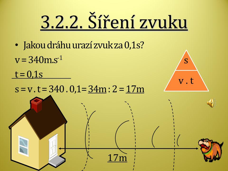 Jakou dráhu urazí zvuk za 0,1s.v = 340m.s -1 t = 0,1s s = v.