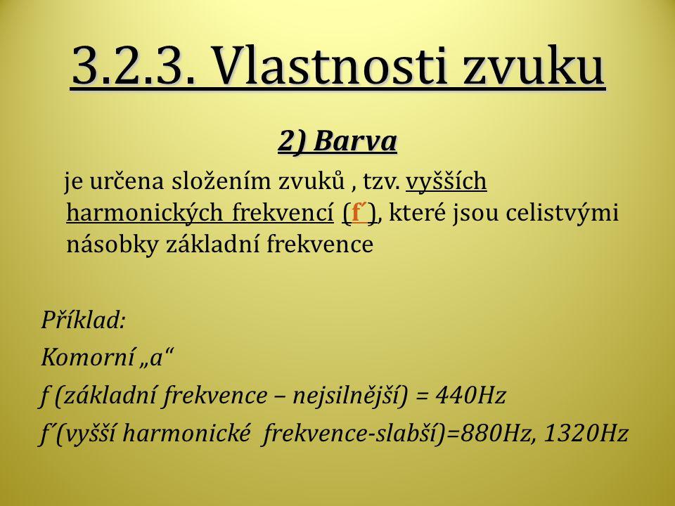 3.2.3.Vlastnosti zvuku 2) Barva je určena složením zvuků, tzv.