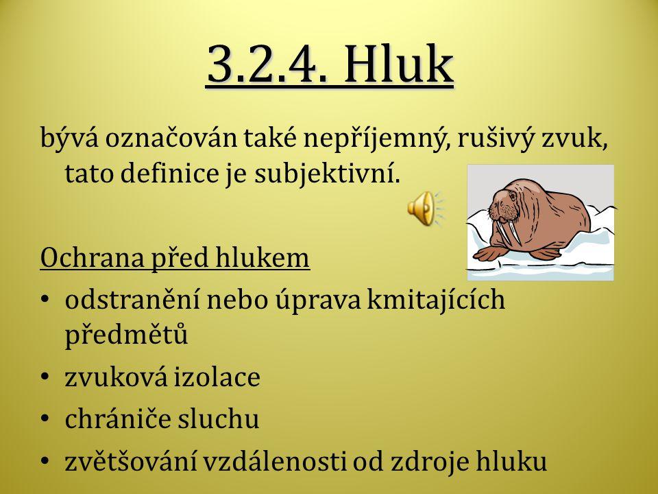3.2.4.Hluk bývá označován také nepříjemný, rušivý zvuk, tato definice je subjektivní.
