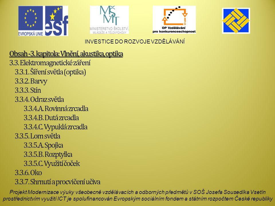 INVESTICE DO ROZVOJE VZDĚLÁVÁNÍ Projekt Modernizace výuky všeobecně vzdělávacích a odborných předmětů v SOŠ Josefa Sousedíka Vsetín prostřednictvím využití ICT je spolufinancován Evropským sociálním fondem a státním rozpočtem České republiky Obsah -3.