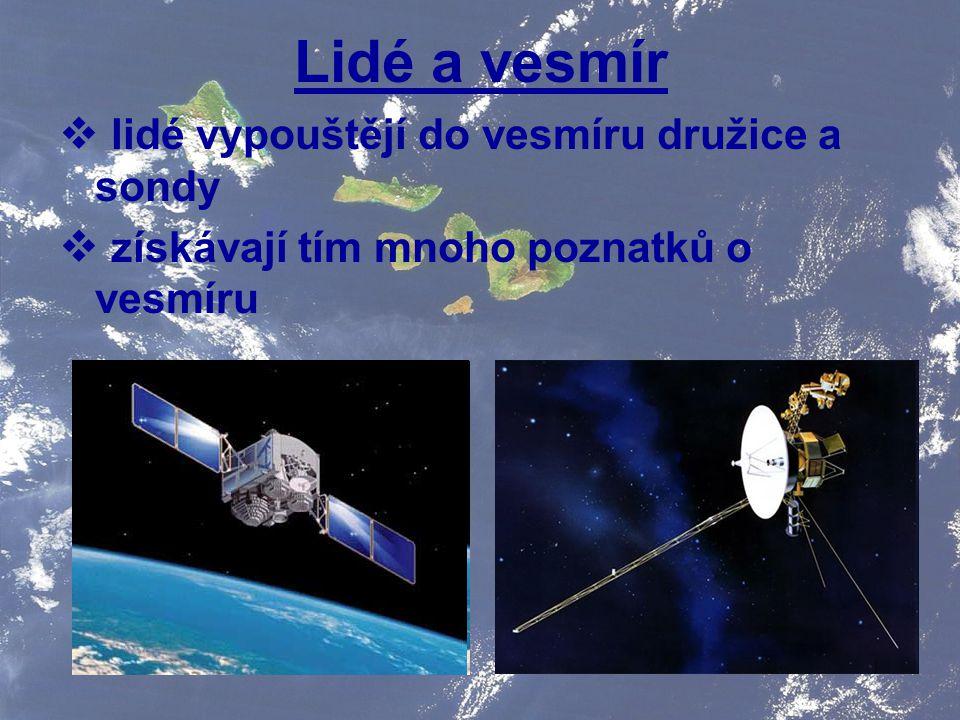 Lidé a vesmír  lidé vypouštějí do vesmíru družice a sondy  získávají tím mnoho poznatků o vesmíru
