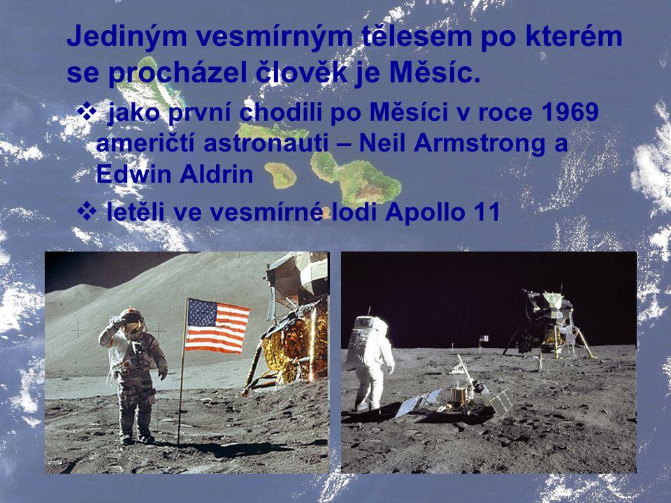 Jediným vesmírným tělesem po kterém se procházel člověk je Měsíc.  jako první chodili po Měsíci v roce 1969 američtí astronauti – Neil Armstrong a Ed