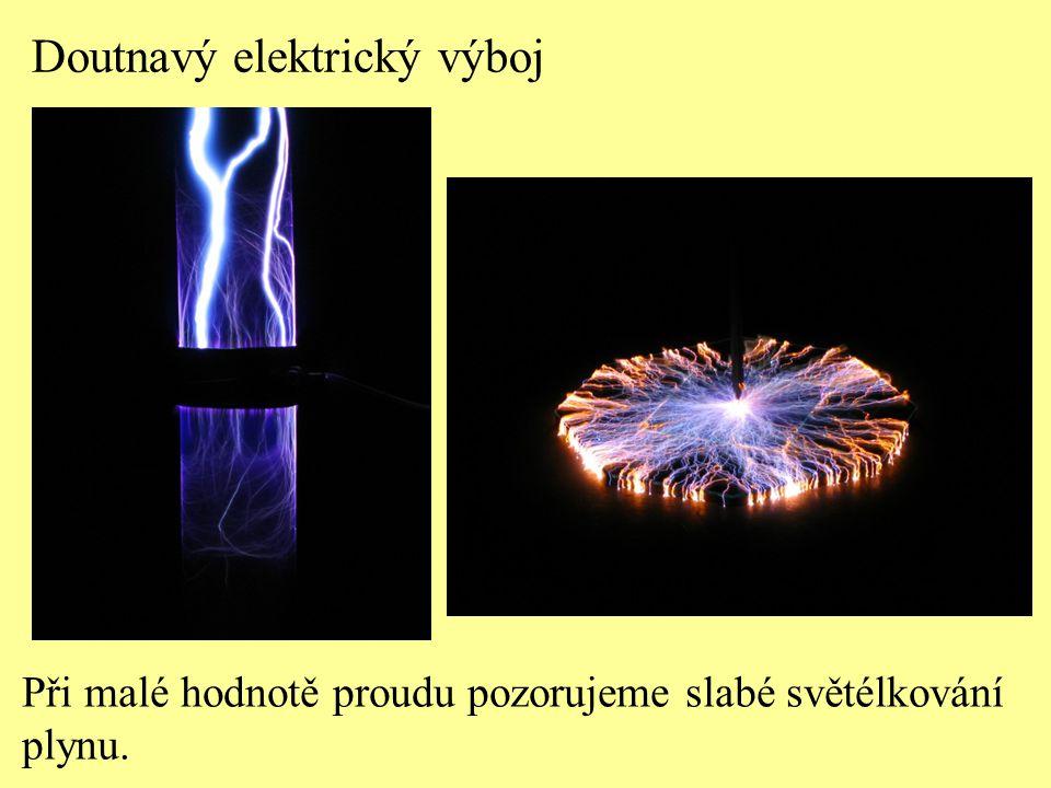 Doutnavý elektrický výboj Při malé hodnotě proudu pozorujeme slabé světélkování plynu.