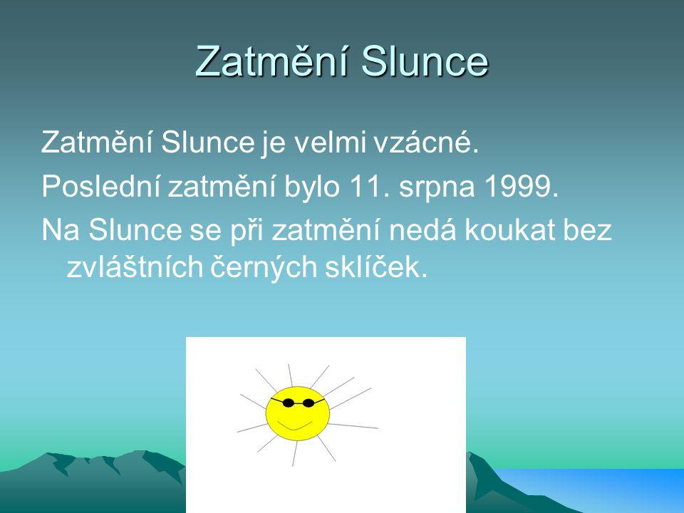 Zatmění Slunce Zatmění Slunce je velmi vzácné.Poslední zatmění bylo 11.