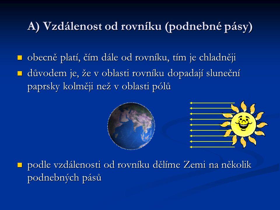 A) Vzdálenost od rovníku (podnebné pásy) obecně platí, čím dále od rovníku, tím je chladněji obecně platí, čím dále od rovníku, tím je chladněji důvod