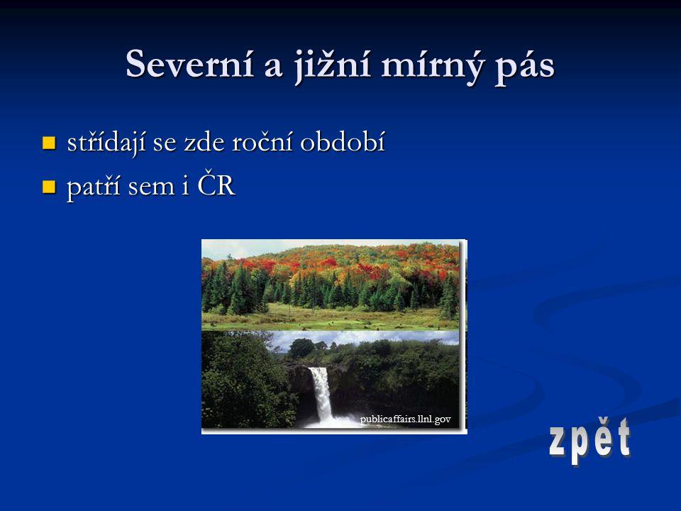 Severní a jižní mírný pás střídají se zde roční období střídají se zde roční období patří sem i ČR patří sem i ČR publicaffairs.llnl.gov