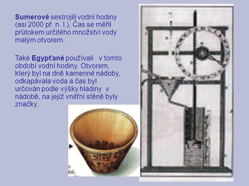 Sumerové sestrojili vodní hodiny (asi 2000 př. n. l.). Čas se měřil průtokem určitého množství vody malým otvorem. Také Egypťané používali v tomto obd