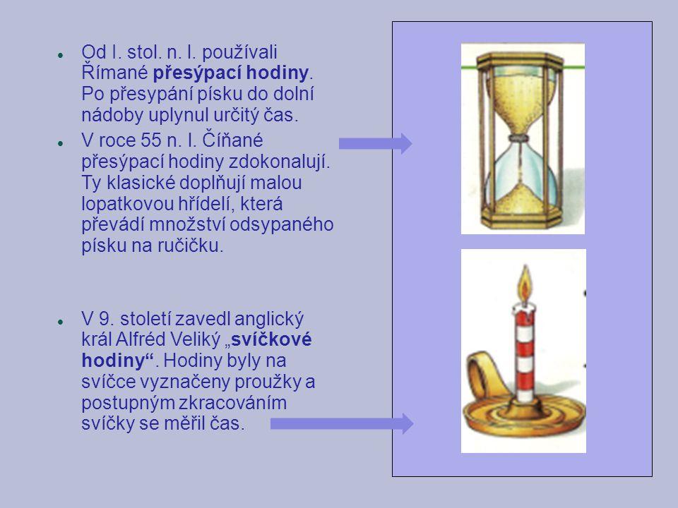 Od I. stol. n. l. používali Římané přesýpací hodiny. Po přesypání písku do dolní nádoby uplynul určitý čas. V roce 55 n. l. Číňané přesýpací hodiny zd