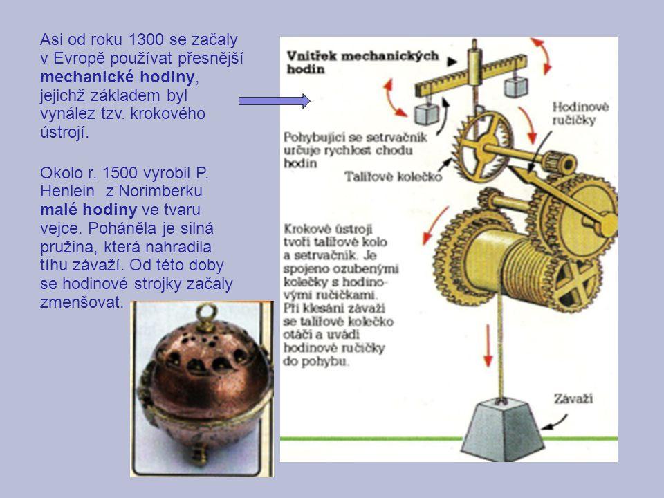 Asi od roku 1300 se začaly v Evropě používat přesnější mechanické hodiny, jejichž základem byl vynález tzv. krokového ústrojí. Okolo r. 1500 vyrobil P