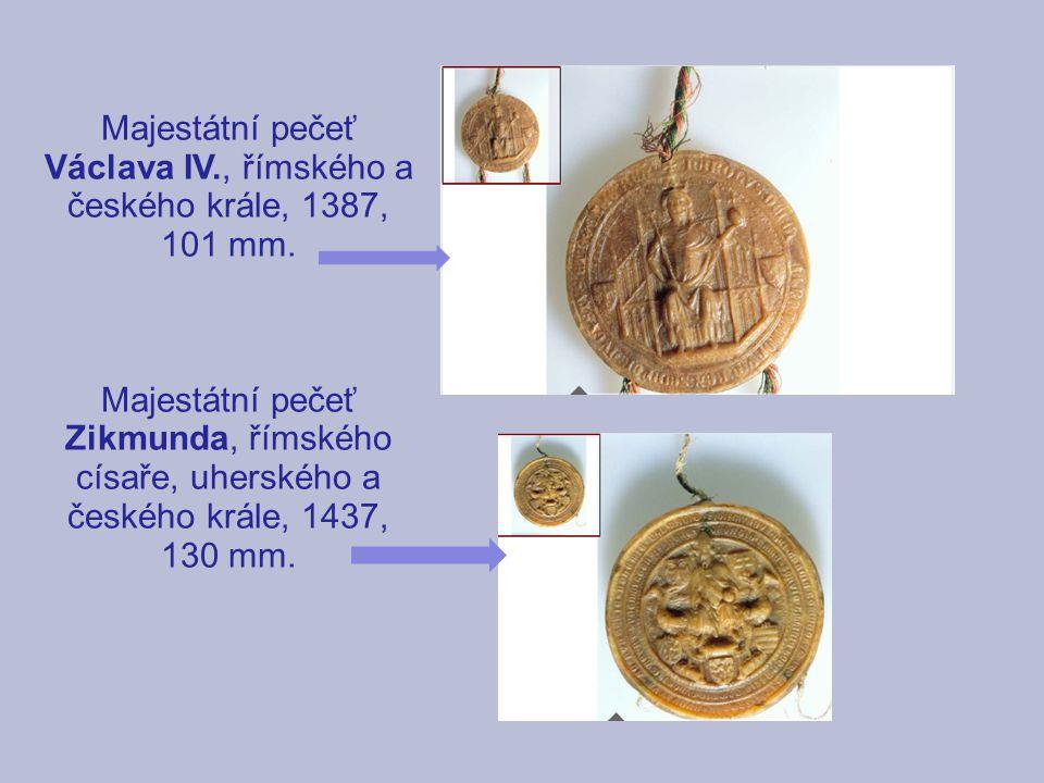 Majestátní pečeť Václava IV., římského a českého krále, 1387, 101 mm. Majestátní pečeť Zikmunda, římského císaře, uherského a českého krále, 1437, 130