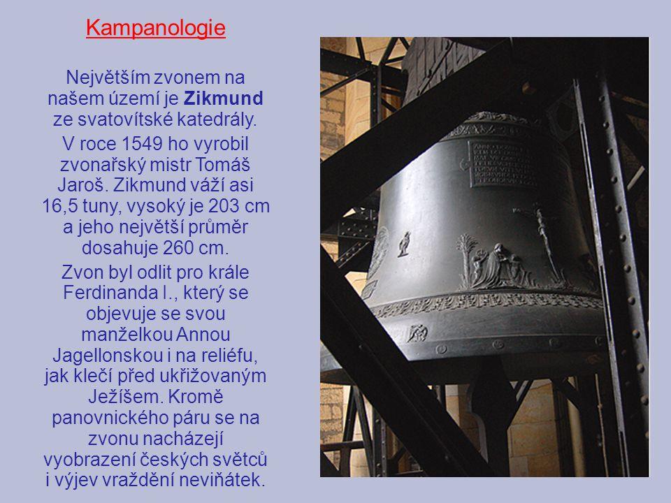 Kampanologie Největším zvonem na našem území je Zikmund ze svatovítské katedrály. V roce 1549 ho vyrobil zvonařský mistr Tomáš Jaroš. Zikmund váží asi