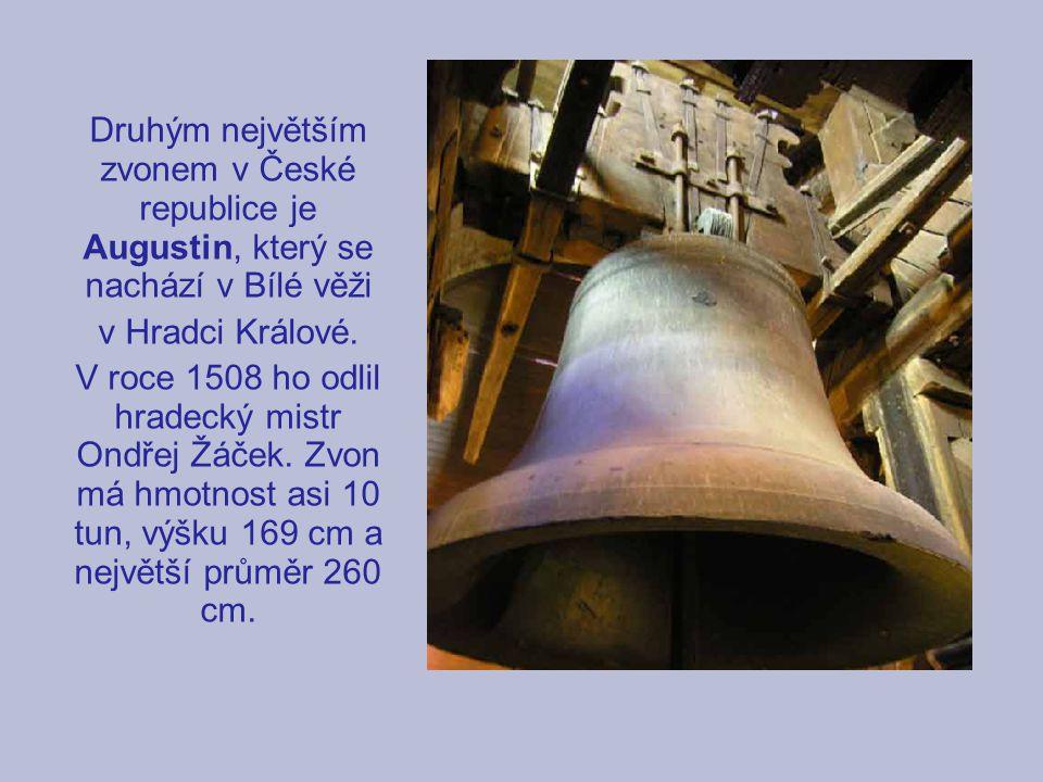 Druhým největším zvonem v České republice je Augustin, který se nachází v Bílé věži v Hradci Králové. V roce 1508 ho odlil hradecký mistr Ondřej Žáček