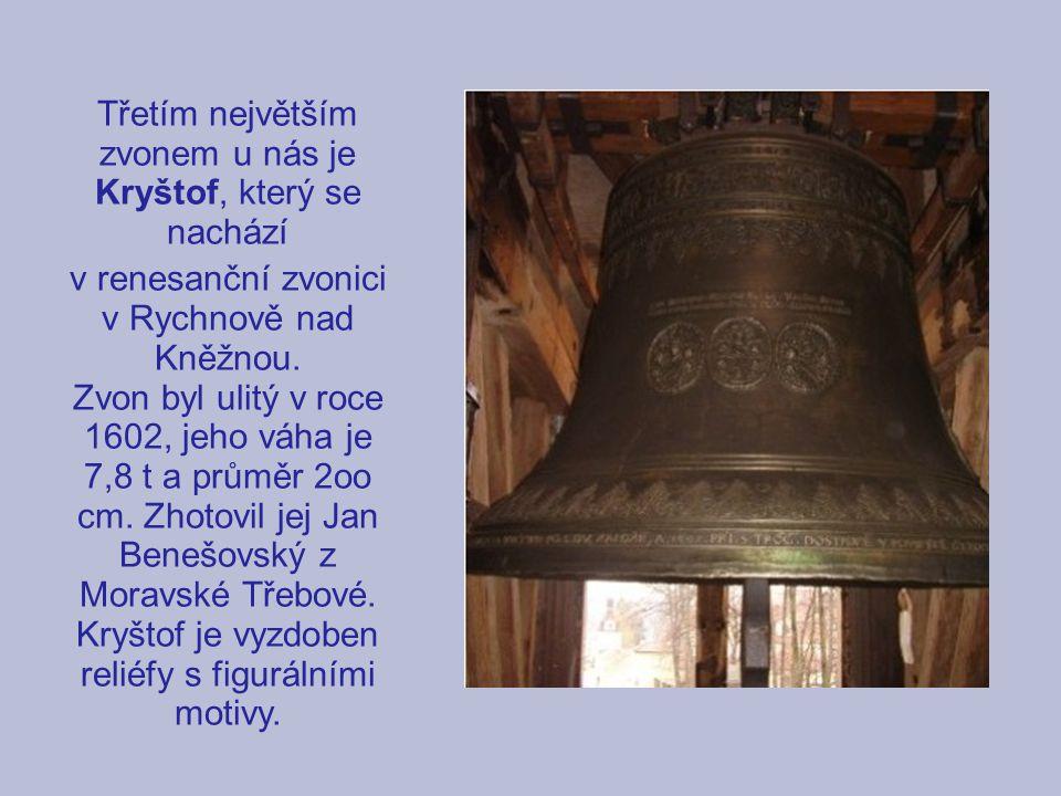 Třetím největším zvonem u nás je Kryštof, který se nachází v renesanční zvonici v Rychnově nad Kněžnou. Zvon byl ulitý v roce 1602, jeho váha je 7,8 t