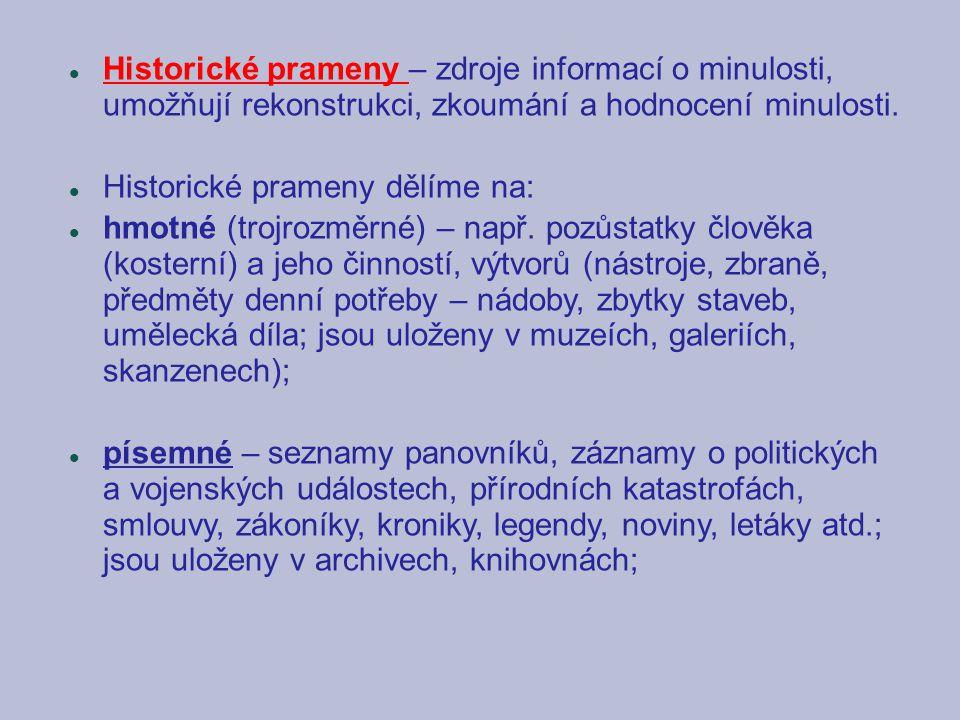 Historické prameny – zdroje informací o minulosti, umožňují rekonstrukci, zkoumání a hodnocení minulosti. Historické prameny dělíme na: hmotné (trojro