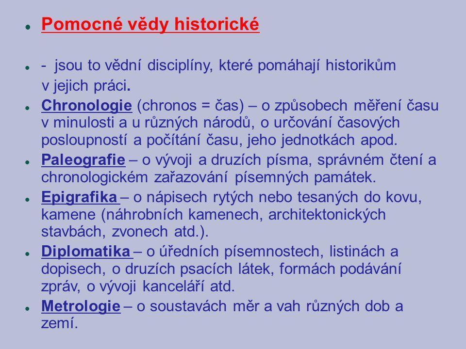 Pomocné vědy historické - jsou to vědní disciplíny, které pomáhají historikům v jejich práci. Chronologie (chronos = čas) – o způsobech měření času v