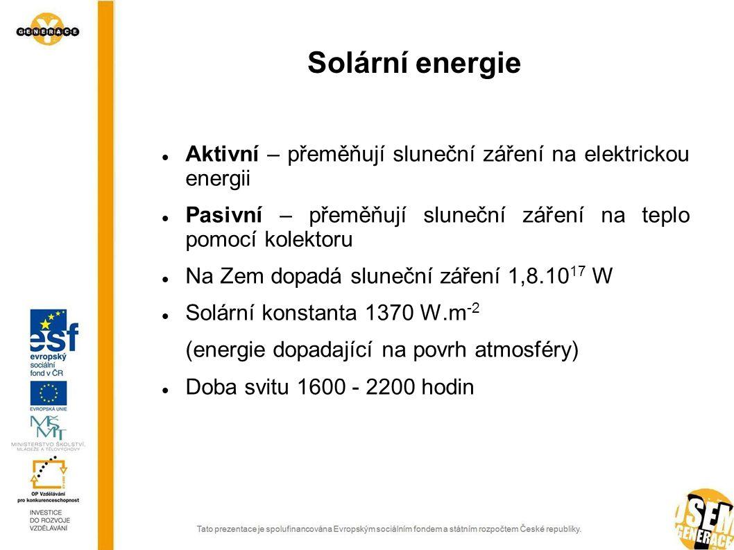 Solární energie Aktivní – přeměňují sluneční záření na elektrickou energii Pasivní – přeměňují sluneční záření na teplo pomocí kolektoru Na Zem dopadá