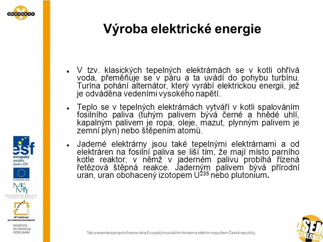 Výroba elektrické energie V tzv. klasických tepelných elektrárnách se v kotli ohřívá voda, přeměňuje se v páru a ta uvádí do pohybu turbínu. Turína po