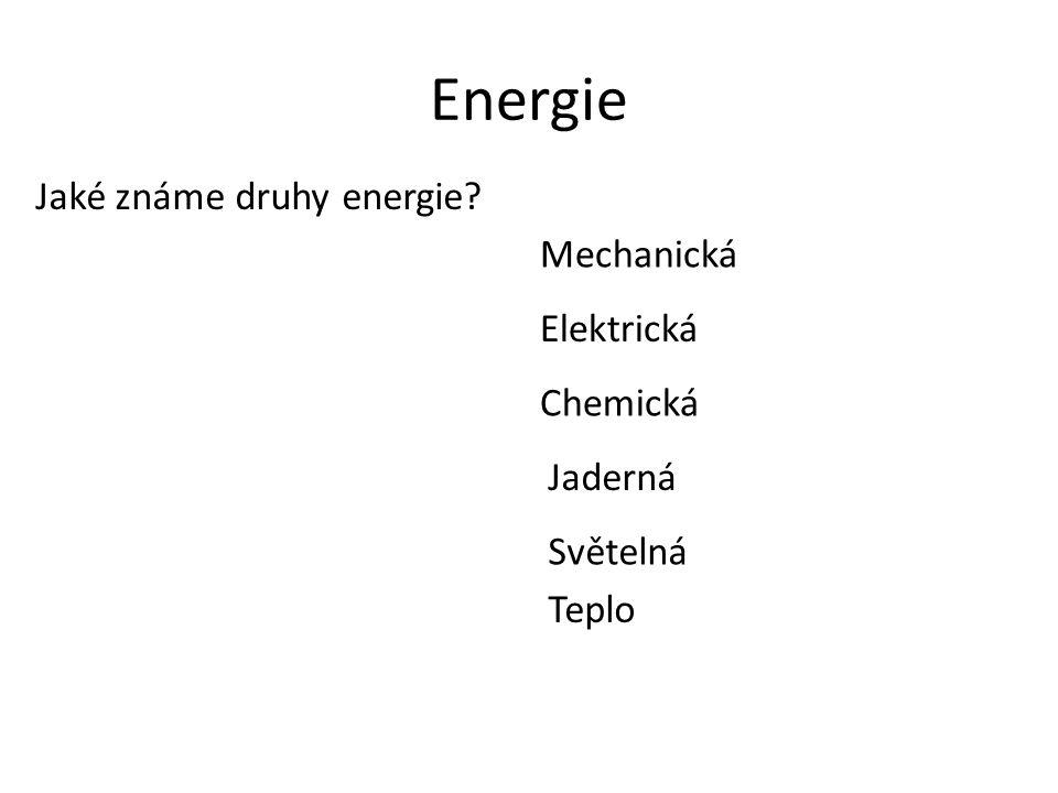 Energie Jaké známe druhy energie? Mechanická Elektrická Chemická Jaderná Světelná Teplo