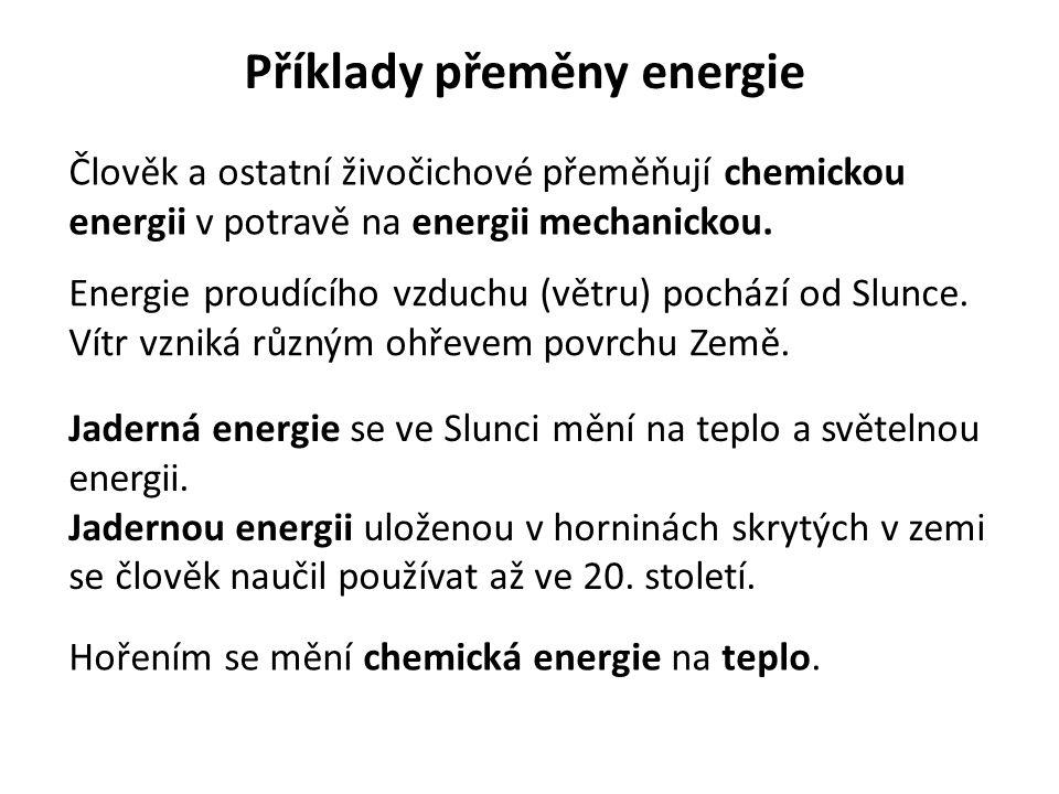 Příklady přeměny energie Člověk a ostatní živočichové přeměňují chemickou energii v potravě na energii mechanickou. Energie proudícího vzduchu (větru)
