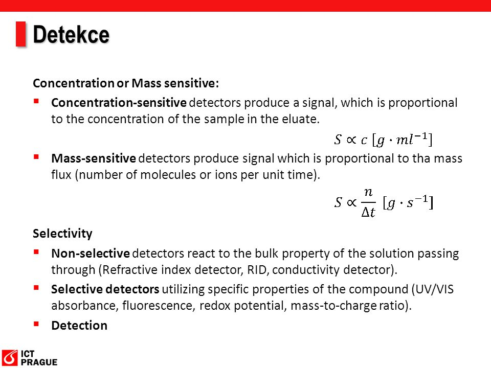 Detekce Concentration or Mass sensitive:  Concentration-sensitive detectors produce a signal, which is proportional to the concentration of the sampl