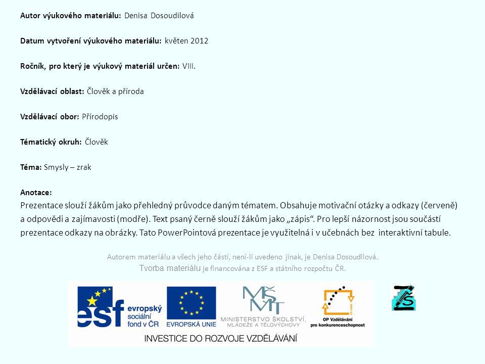 Autor výukového materiálu: Denisa Dosoudilová Datum vytvoření výukového materiálu: květen 2012 Ročník, pro který je výukový materiál určen: VIII. Vzdě